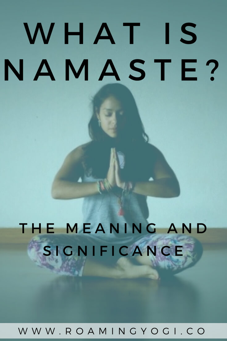 What is Namaste? The meaning and significance behind this popular yoga word.
