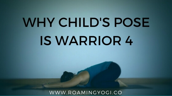 Why Child's Pose is Warrior 4