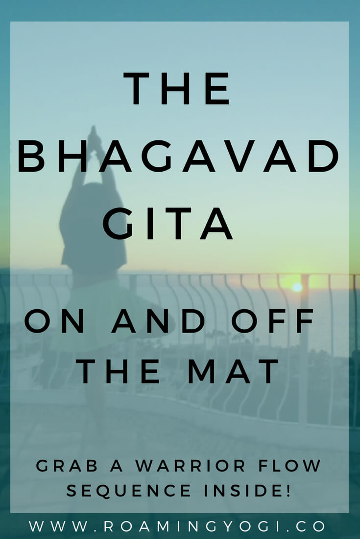 The Bhagavad Gita is an ancient Indian text about yoga. Read on to apply to your yoga practice and your life...and grab a warrior flow yoga sequence inside!