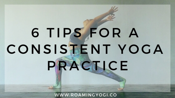 6 Tips for a Consistent Yoga Practice