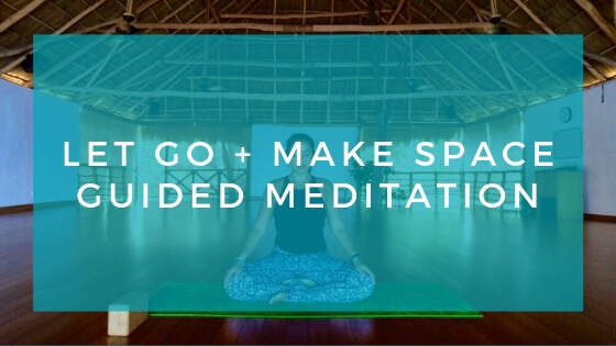 Meditation for Letting Go + Making Space