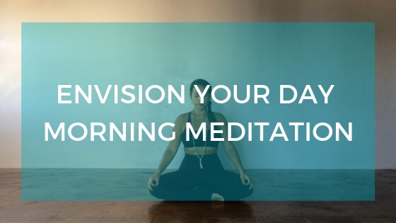 Image of seated meditation posture with text overlay: Envision Your Day Morning Meditation