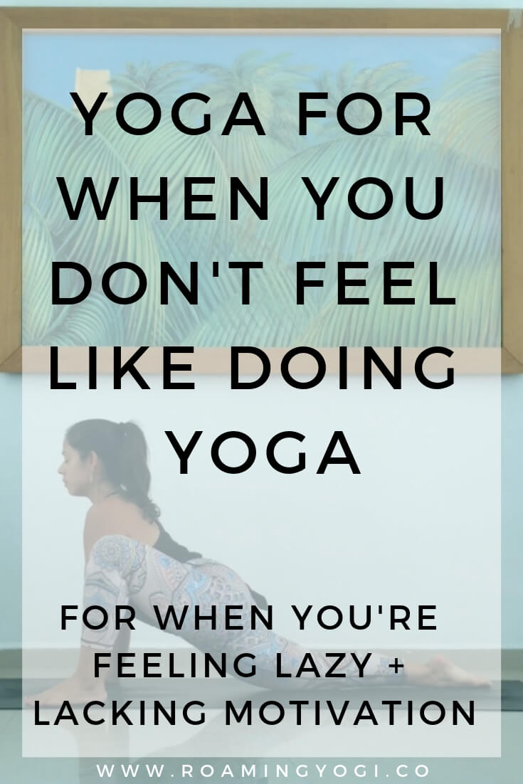 Lizard Pose Image with text overlay: Yoga for When You Don't Feel Like Doing Yoga. For when you're feeling lazy and lacking motivation.