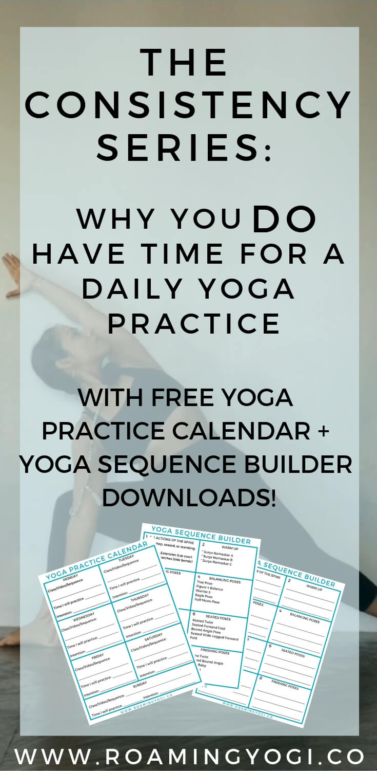 Image of yoga posture with text overlay: The Consistency Series: Why You DO Have Time For a Daily Yoga Practice. With Free Yoga Practice Calendar + Yoga Sequence Builder Downloads! #yoga #consistency #dailyyoga #yogahabit #yogaforbeginners #yogaeveryday #yogatransformation