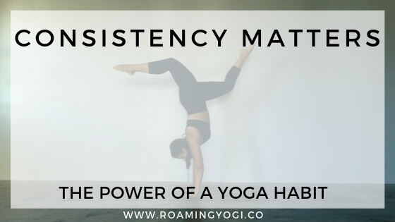 Creating a yoga habit: Why a consistent practice matters
