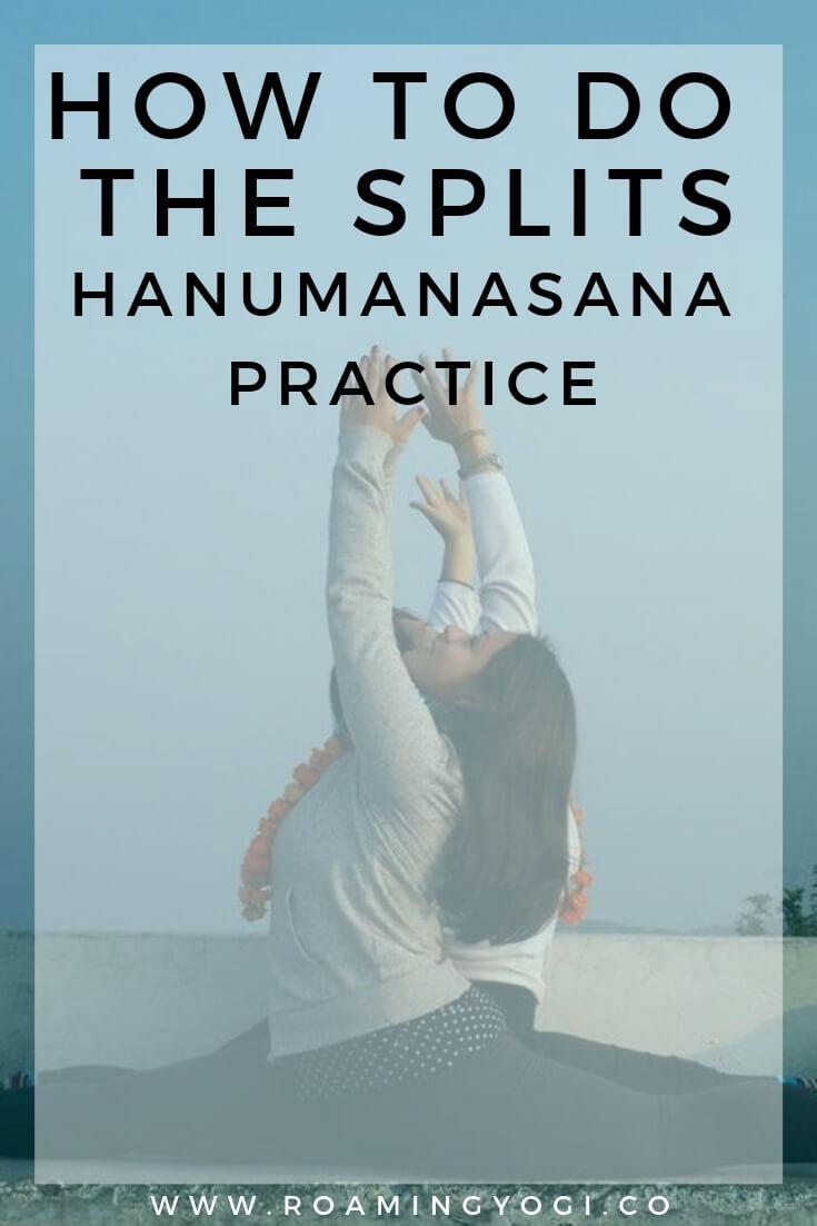 Image of women doing the splits with text overlay: How To Do the Splits. Hanumanasana Practice.. www.roamingyogi.co