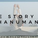Image of women doing the splits with text overlay: The Story of Hanuman. www.roamingyogi.co