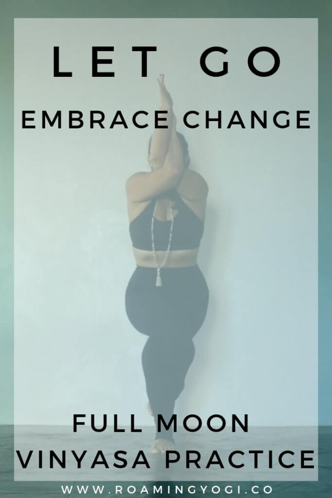 Eagle Pose image with text overlay: Let Go. Embrace change. Full Moon Vinyasa Practice. www.roamingyogi.co