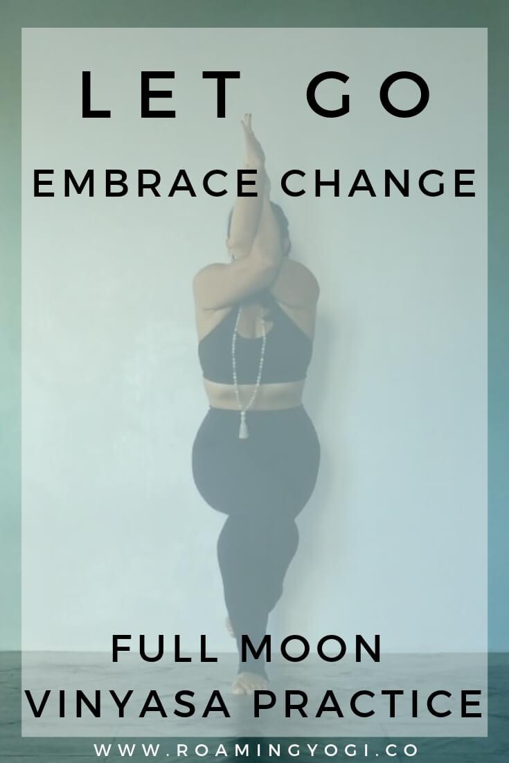 Eagle Pose image with text overlay: Let Go. Embrace change. Full Moon Vinyasa Practice. www.roamingyogi.co