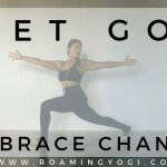 Yoga pose image with text overlay: Let Go. Embrace Change. www.roamingyogi.co