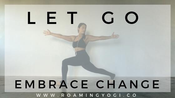 Yoga pose image with text overlay: Let Go. Embrace Change. www.roamingyogi.co