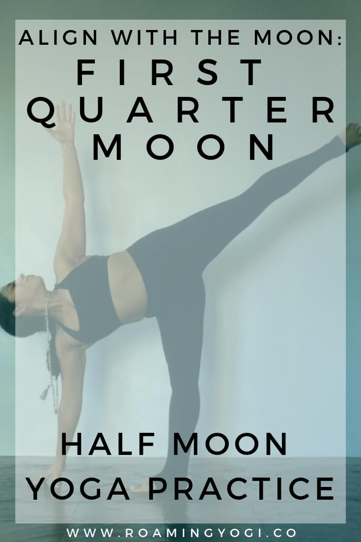 Image of half moon yoga pose with text overlay - Align With the Moon: First Quarter Moon. Half Moon Yoga Practice. www.roamingyogi.co