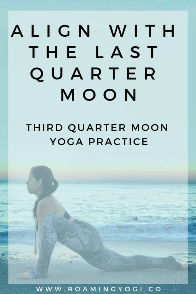 Image of a young woman in the yoga position lizard pose, in front of the ocean, with text overlay: Align With the Last Quarter Moon: Third Quarter Moon Yoga Practice. www.roamingyogi.co