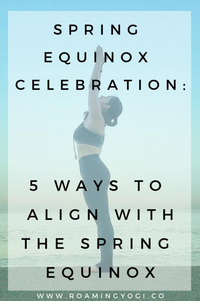 Image of a young woman in the yoga position mountain pose, with her arms raised overhead, with text overlay: Spring Equinox Celebration: 5 Ways to Align with the Spring Equinox. www.roamingyogi.co