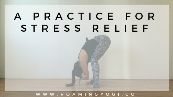 Image of a young woman in the yoga position forward fold, with text overlay: A Practice for Stress Relief. www.roamingyogi.co