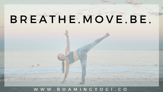 Image of a young woman in the yoga position half moon, in front of the ocean, with text overlay: Breathe. Move. Be. www.roamingyogi.co