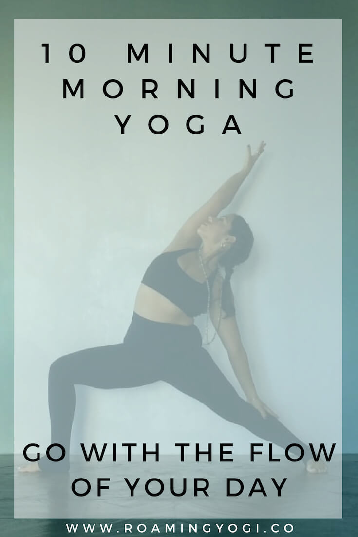 Image of a young woman in the yoga pose Reverse Warrior, with text overlay: 10 Minute Morning Yoga. Go With the Flow of Your Day. www.roamingyogi.co