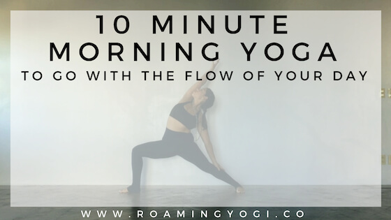 Image of a young woman in the yoga pose Reverse Warrior, with text overlay: 10 Minute Morning Yoga to Go With the Flow of Your Day. www.roamingyogi.co
