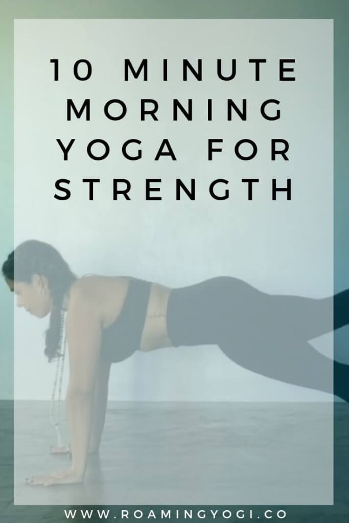 Image of a young woman in a plank pose with one foot lifted off the ground, with text overlay: 10 Minute Morning Yoga for Strength. www.roamingyogi.co
