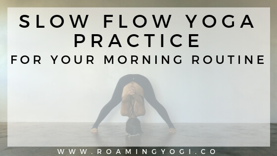 Image of a young woman in the yoga pose cow pose pose, on hands and knees, with the back arched, with text overlay: Slow Flow Yoga Practice for Your Morning Routine. www.roamingyogi.co