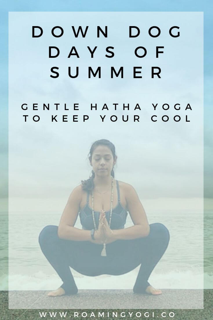 Image of a young woman in the yoga pose malasana squat, with text overlay: Down Dog Days of Summer. Gentle Hatha Yoga to Keep You Cool. www.roamingyogi.co