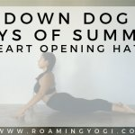 Image of a young woman in the yoga pose Cobra pose, with text overlay: Down Dog Days of Summer. Heart Opening Hatha. www.roamingyogi.co