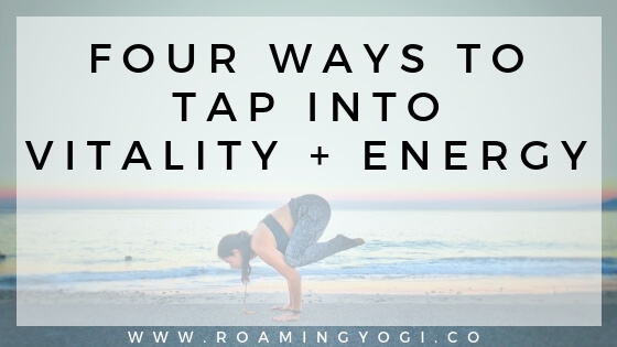 Four Ways to Increase Energy + Vitality