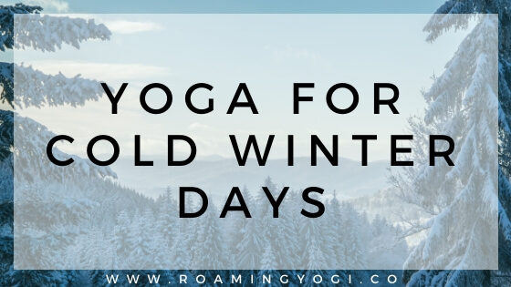 Image of a winter scene - trees covered with snow, with text overlay: Yoga for Cold Winter Days. www.roamingyogi.co